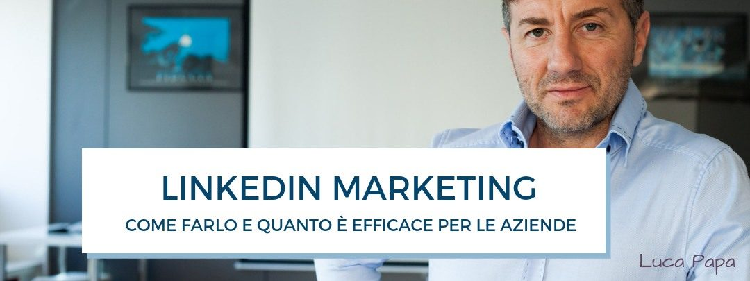 Linkedin marketing scopri come fare