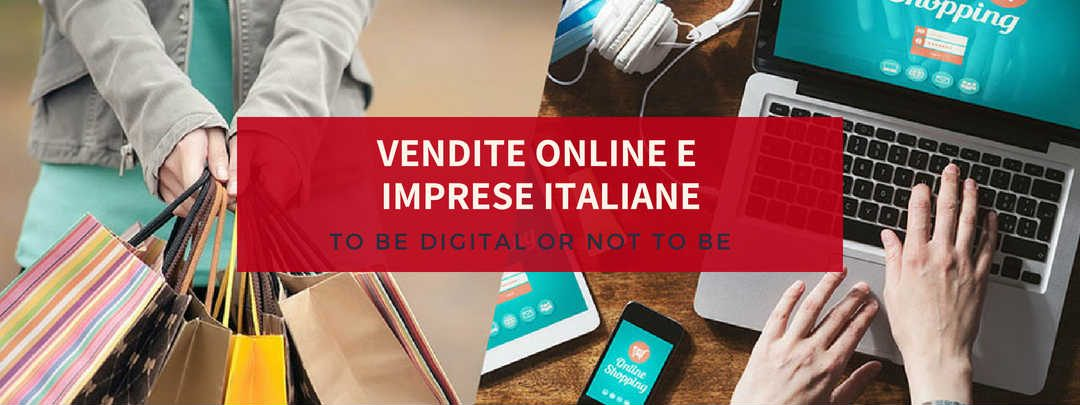 Vendite online e imprese italiane: to be digital or not to be …