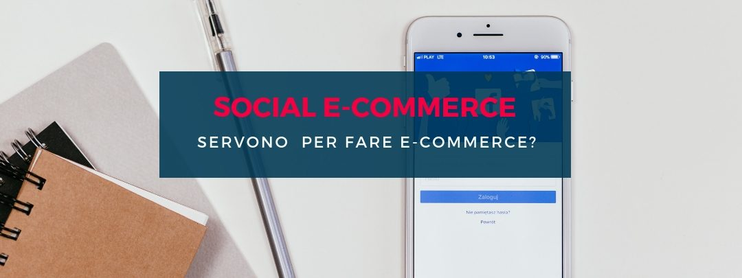Social Commerce: servono i Social Media per fare e-commerce?
