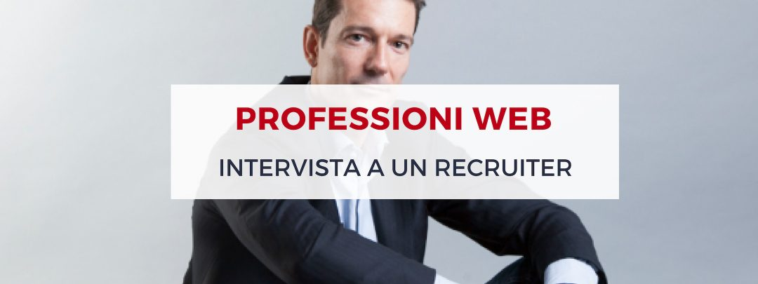 Professioni web: intervista a un recruiter