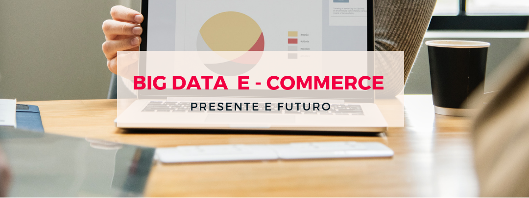 Big data per l'e-commerce: presente e futuro
