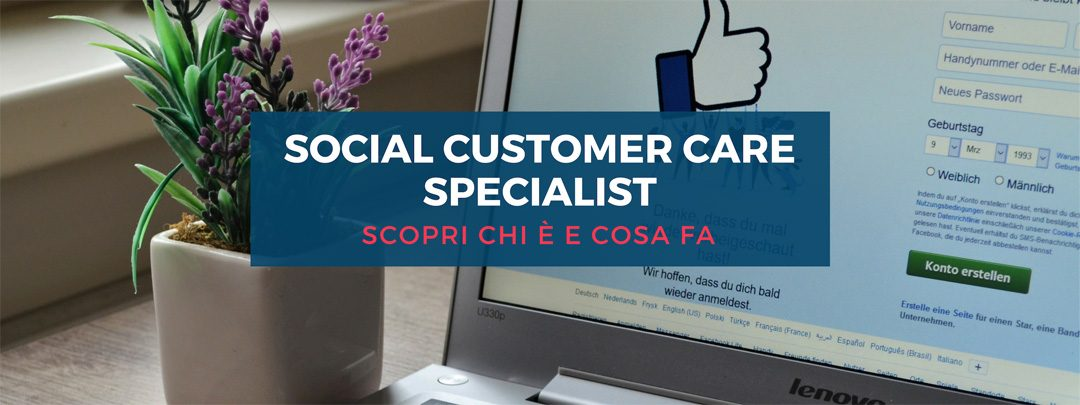 Social Customer Care specialist: scopri chi è, cosa fa