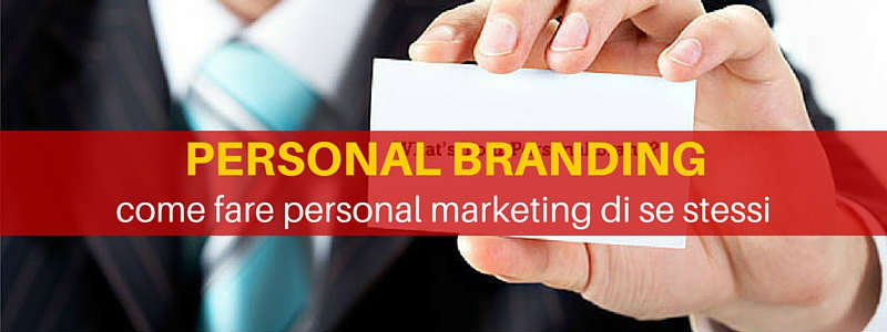Personal branding [mini-guida]: come fare personal marketing di se stessi