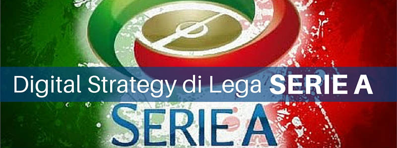 Lega Serie A: la strategia digitale