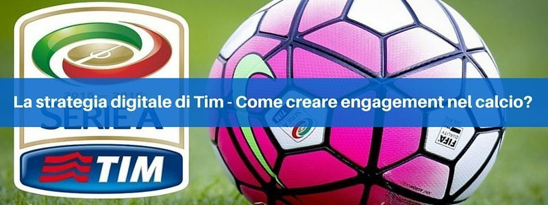 Serie A TIM: calcio e digital marketing