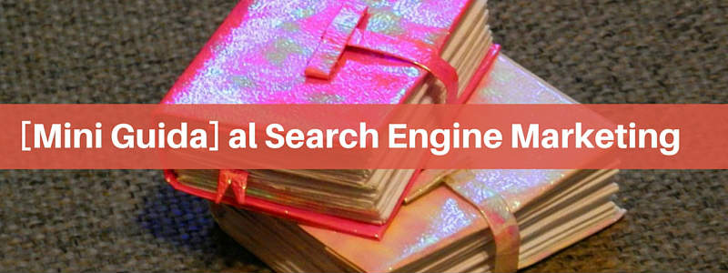SEM: [mini guida] al Search Engine Marketing
