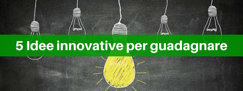 Idee innovative per guadagnare: 5 modi per fare la differenza