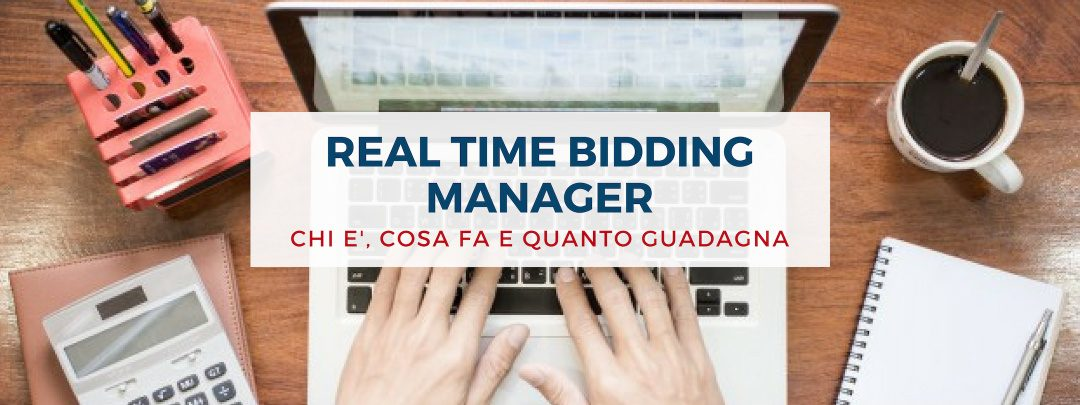 Real time bidding manager: chi è, cosa fa, quando guadagna