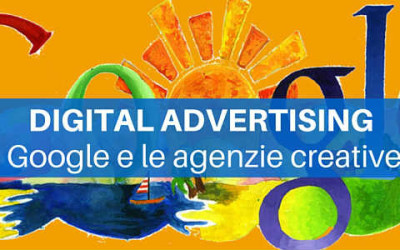 Digital advertising: Google e le agenzie creative
