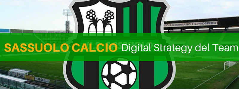 Sassuolo Calcio: la strategia digitale di un team