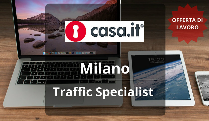 Traffic Specialist – Casa.it – Milano