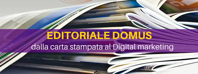 Editoriale Domus: dalla carta stampata al digital marketing