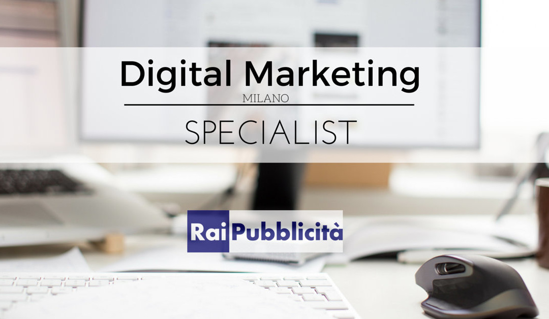 Digital Marketing Specialist – Rai Pubblicità – Milano