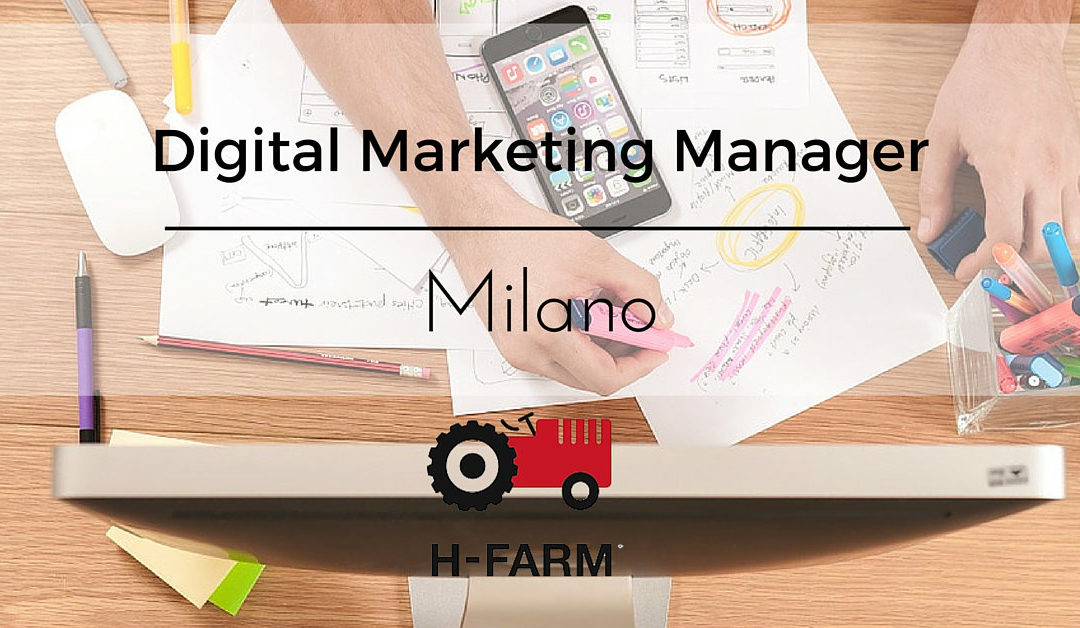 Digital Marketing Manager – Milano – HFarm Industry