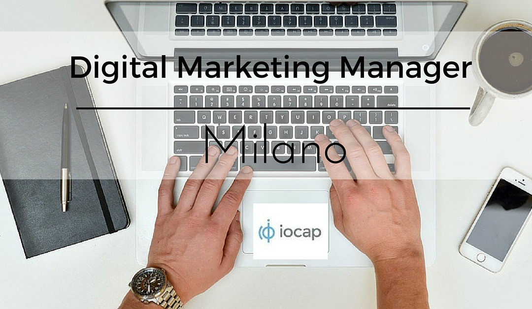 Digital Marketing Manager – Milano – Iocap