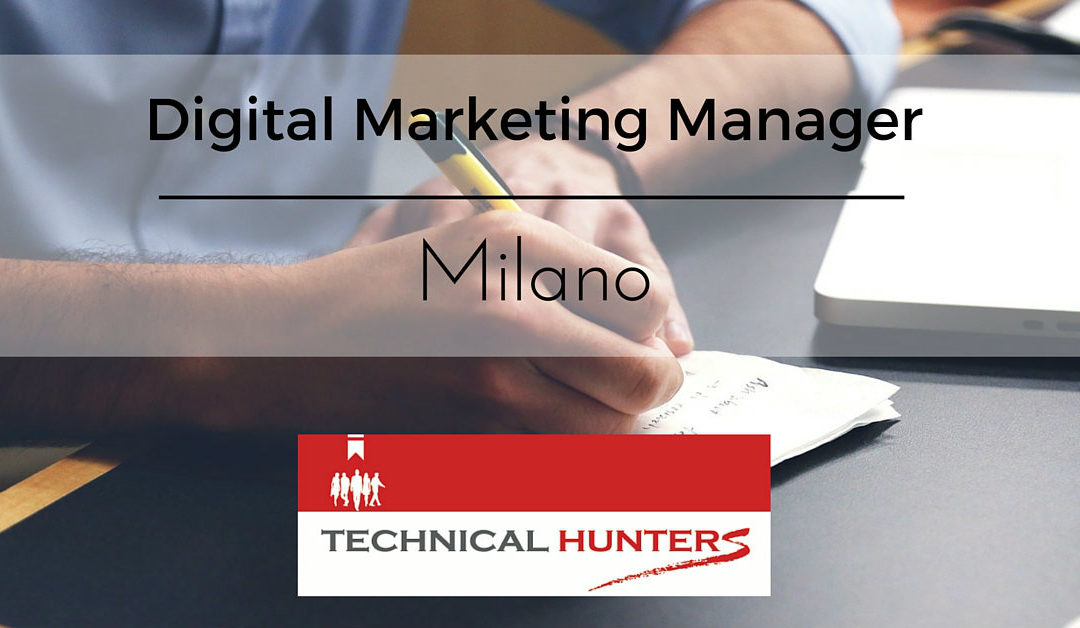 Digital Marketing Manager – Milano – Technical Hunters