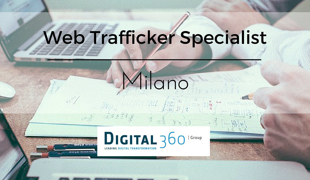Web Trafficker Specialist – Milano – Digital360.it