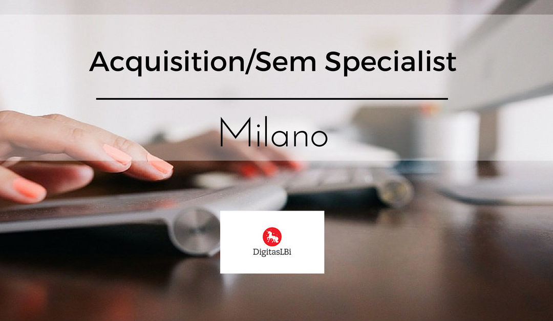 Acquisition/SEM Specialist – Milano – DigitasLBi