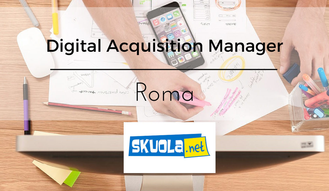 Digital Acquisition Manager – Roma – Skuola Network