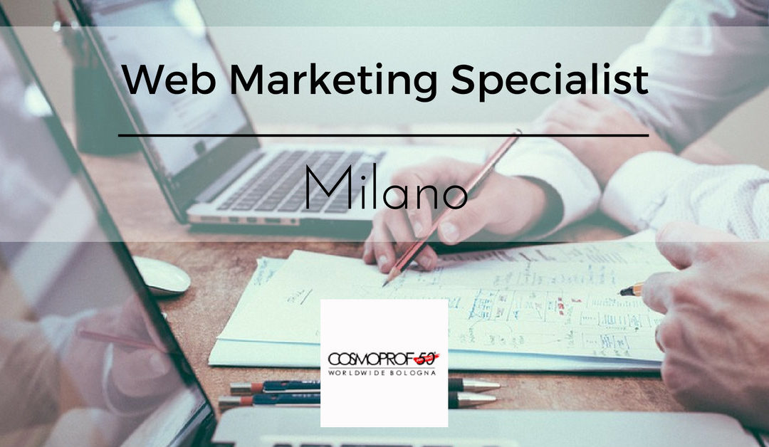Web Marketing Specialist – Milano – Cosmoprof Worldwide Bologna