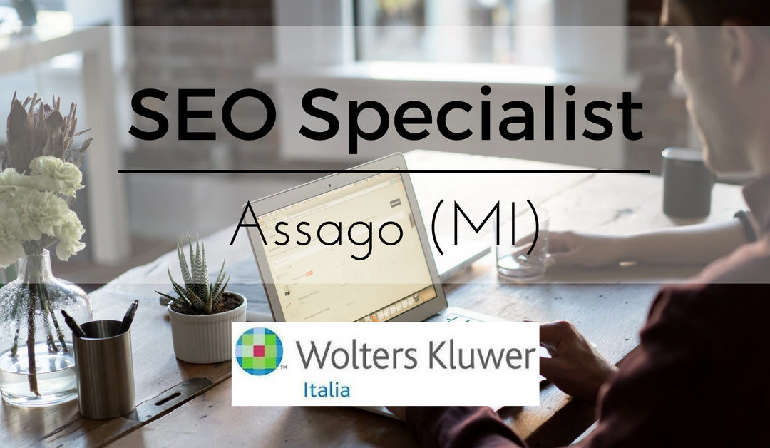 Seo Specialist – Assago – Wolters Kluwer Italia