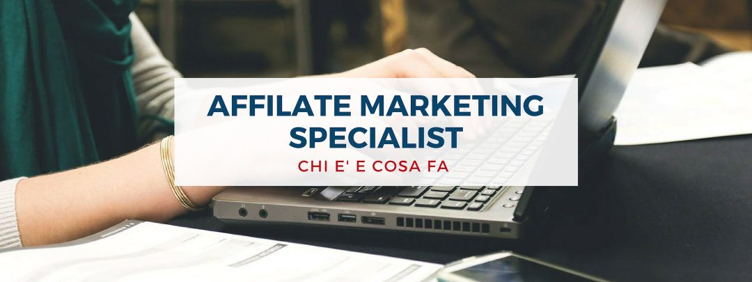 Affiliate Marketing Specialist: chi è e cosa fa