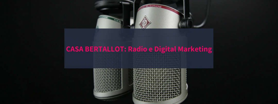 Casa Bertallot: il digital marketing nella radio