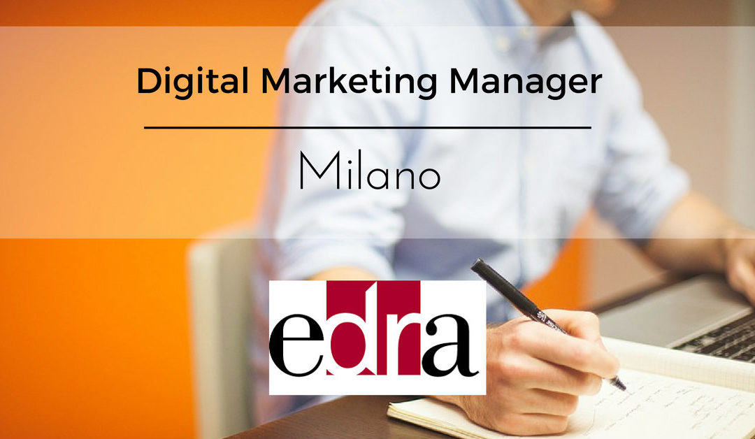 Digital Marketing Manager – Milano – Edra Spa