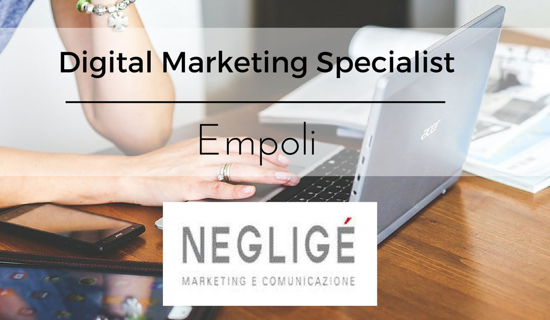 Digital Marketing Specialist – Empoli – NEGLIGÈ