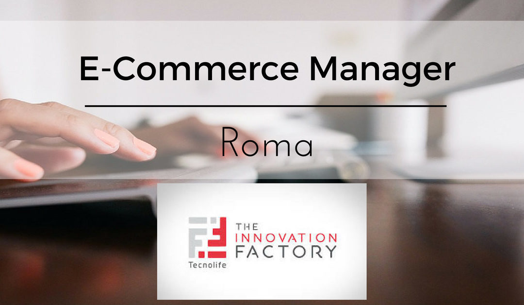 E-Commerce Manager – Roma – Tecnolife