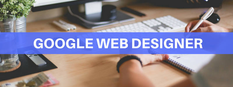 Google Web Designer : cos'è e a cosa serve [miniguida]