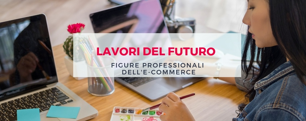 Le figure professionali dell'e-commerce: i lavori del futuro