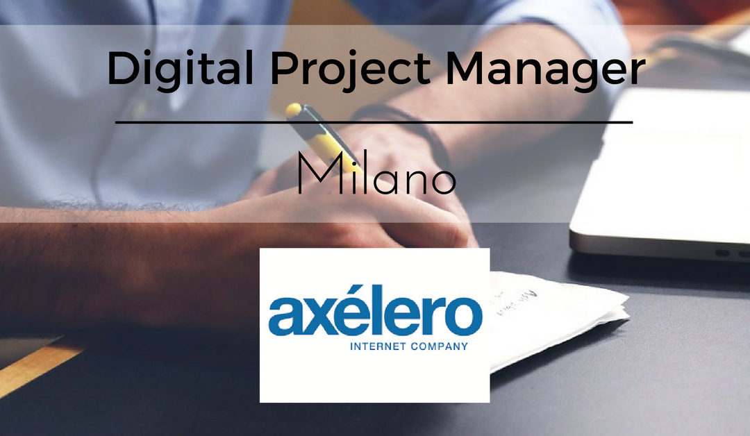 Digital Project Manager – Milano – Axélero