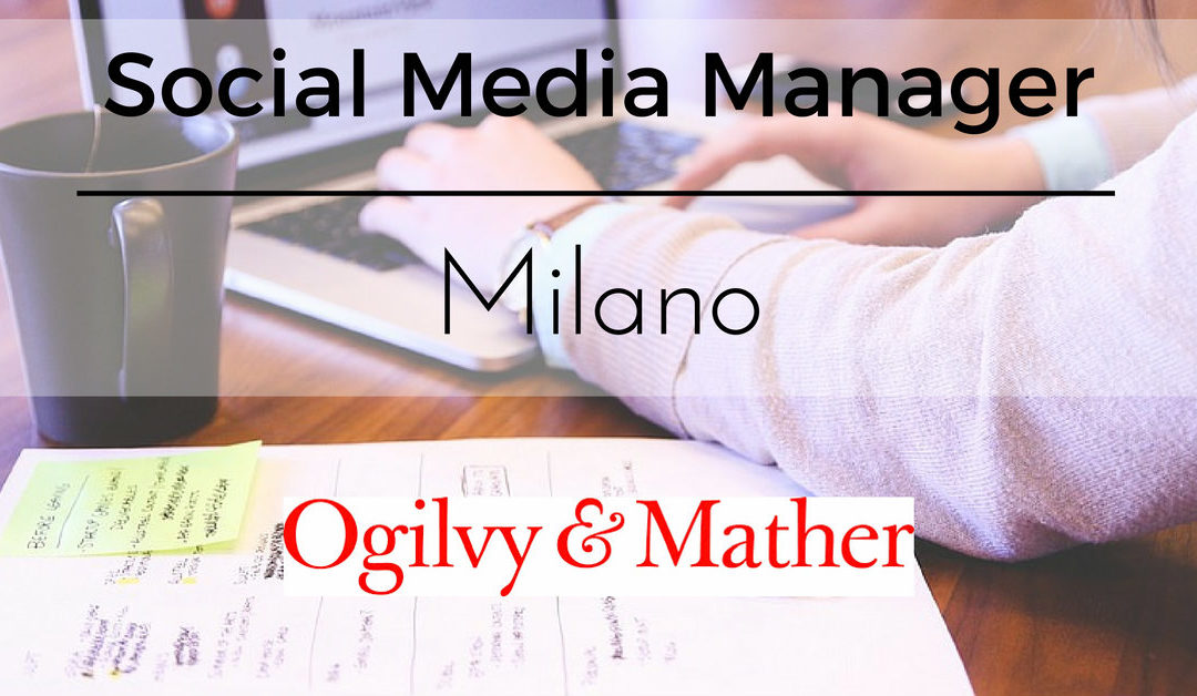 Social Media Manager – Milano – Ogilvy & Mather Italy