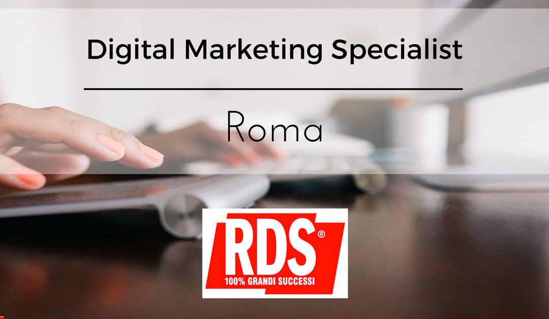 Digital Marketing Specialist – Roma – RDS