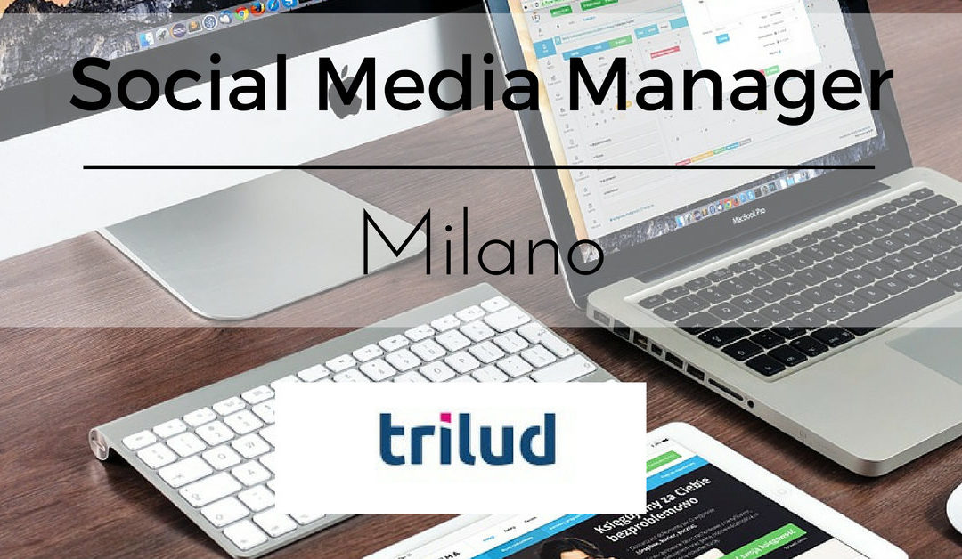 Social Media Manager – Milano – Trilud
