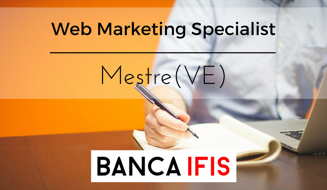 Web Marketing Specialist – Mestre – Banca IFIS