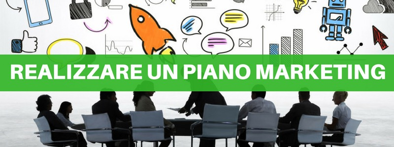 Piano marketing: come realizzare una strategia di successo