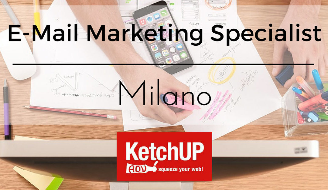 E-Mail Marketing Specialist – Milano – KetchUp Adv