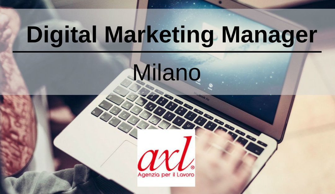 Digital Marketing Manager – Milano – AxL
