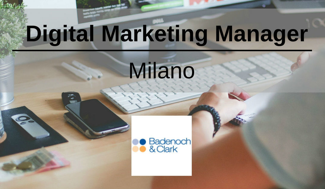 Digital Marketing Manager – Milano – Badenoch & Clark