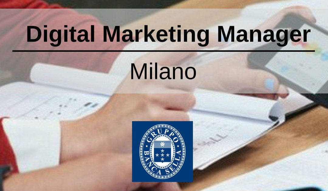 Digital Marketing Manager – Milano – Banca Sella