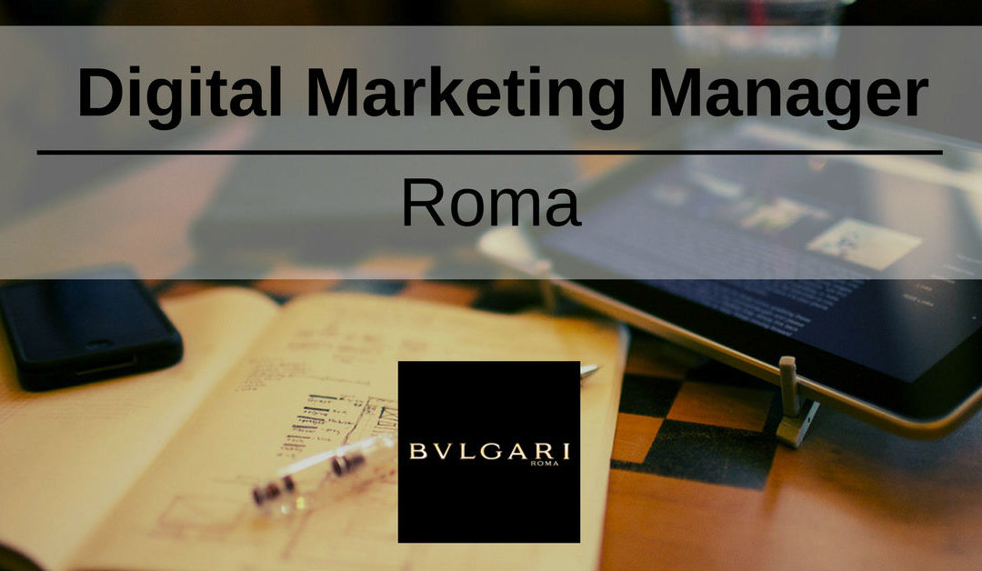 Digital Marketing Manager – Roma – Bulgari
