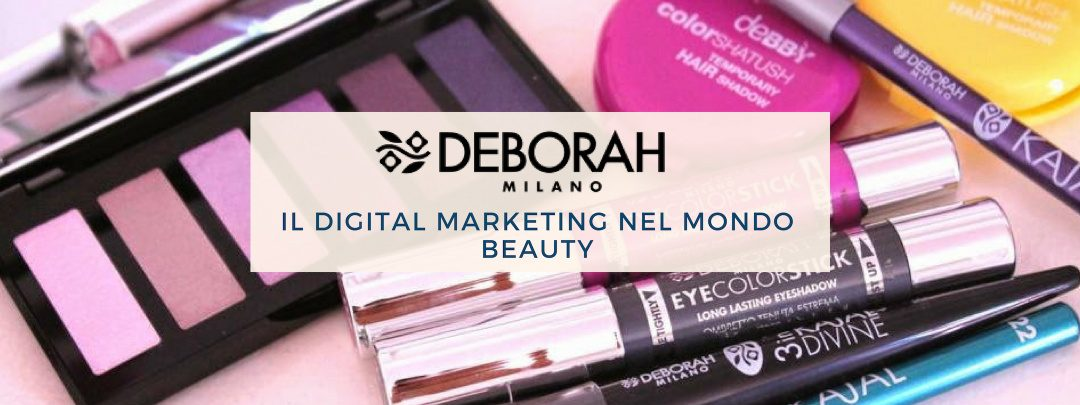 deborah milano. Il digital marketing nel mondo Beauty