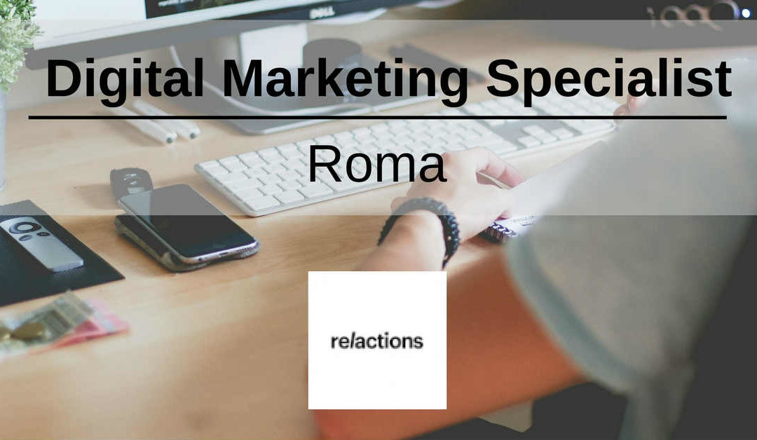 Digital Marketing Specialist – Roma – Relactions