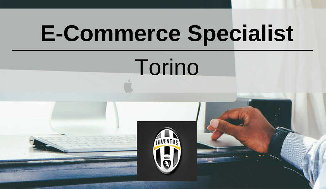 E-Commerce Specialist – Torino – Juventus Football Club