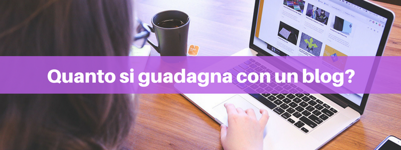 Quanto si guadagna con un blog? Competenze e strategie per monetizzare