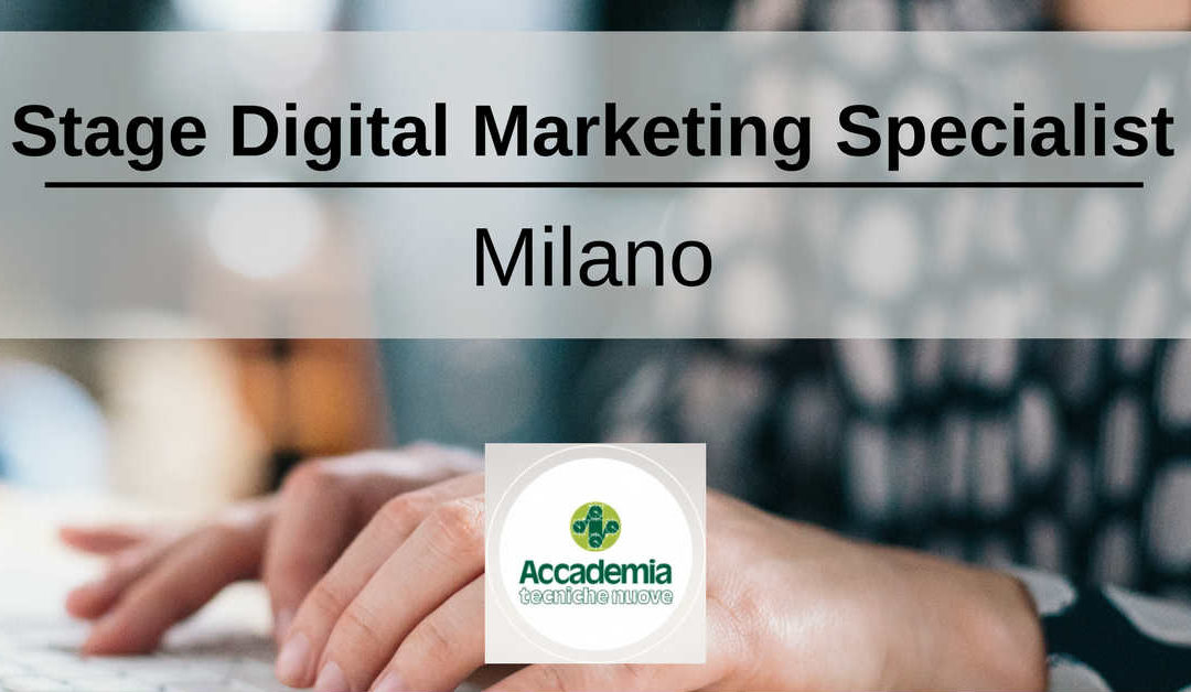 Stage Digital Marketing Specialist – Milano – Accademia Tecniche Nuove