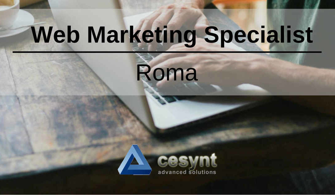 Web Marketing Specialist – Roma – Cesynt Advanced Solutions
