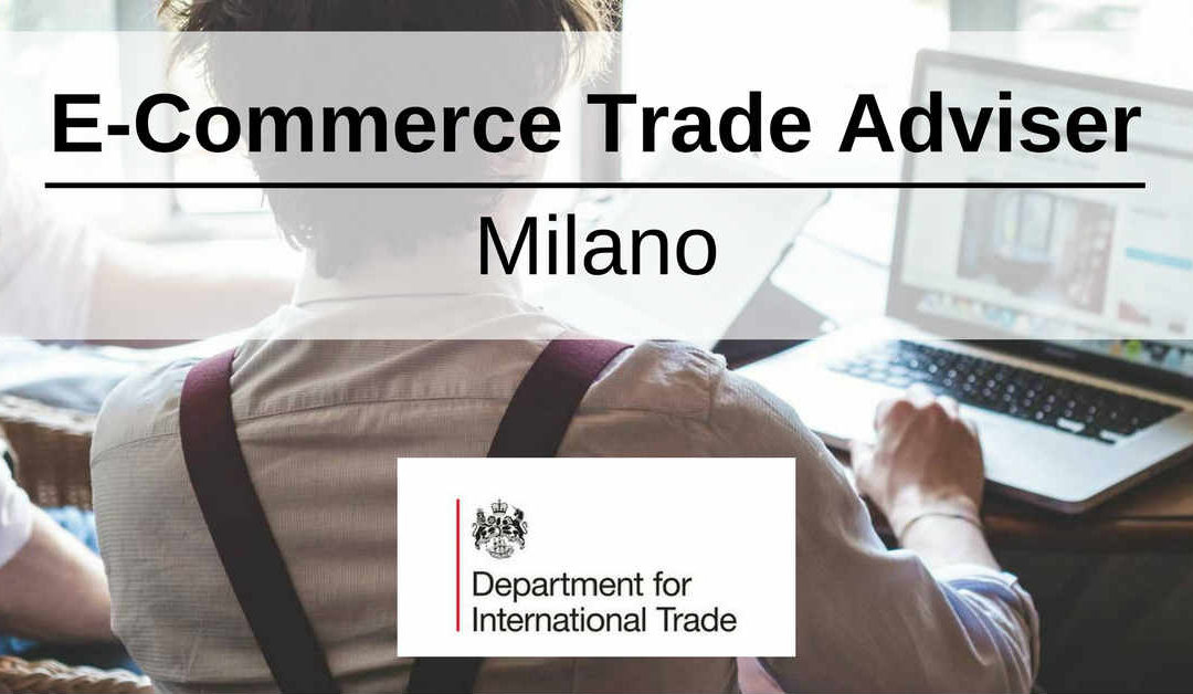 E-Commerce Trade Adviser – Milano – Consolato Britannico
